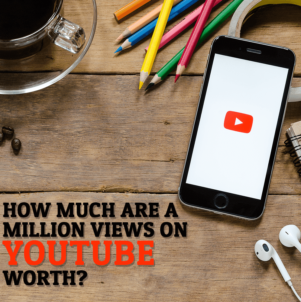How Much Are A Million Views On YouTube Worth?