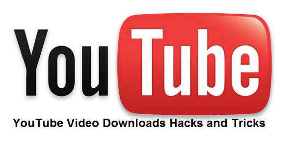 YouTube Video Downloads Hacks and Tricks
