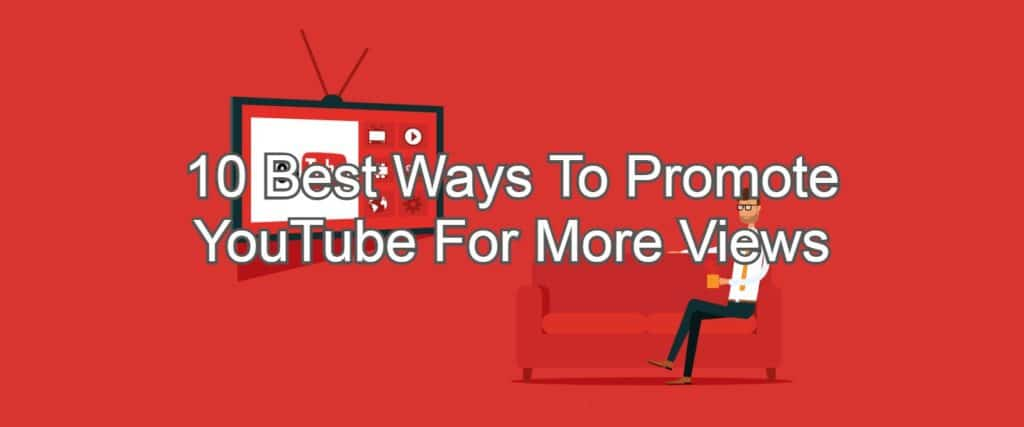 10 Best Ways To Promote YouTube For More Views