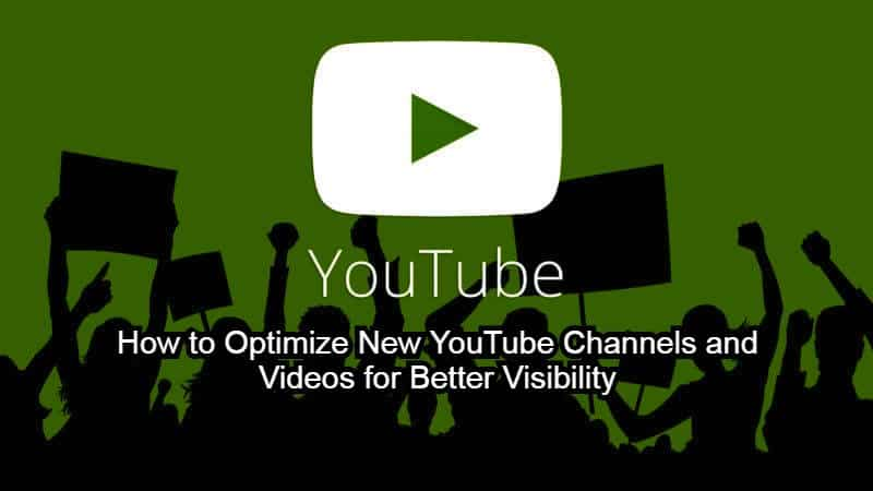 How to Optimize New YouTube Channels and Videos for Better Visibility