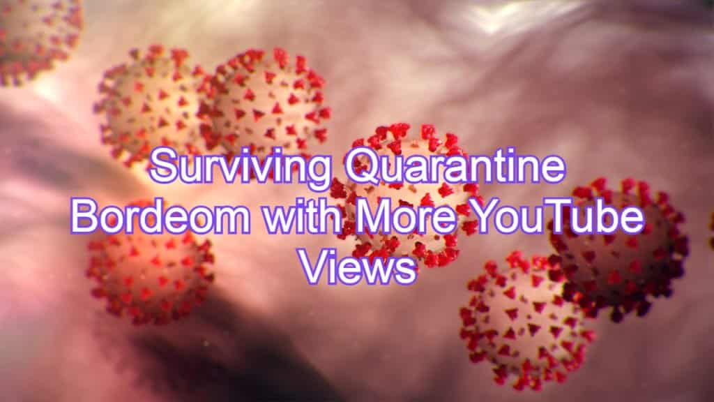 Surviving Quarantine Bordeom with More YouTube Views
