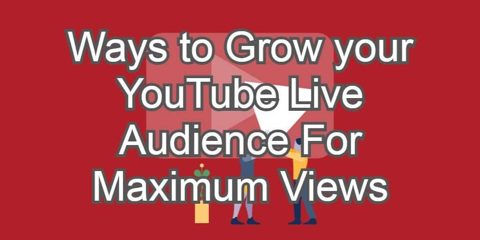 Comment augmenter votre audience en direct sur YouTube pour un maximum de vues