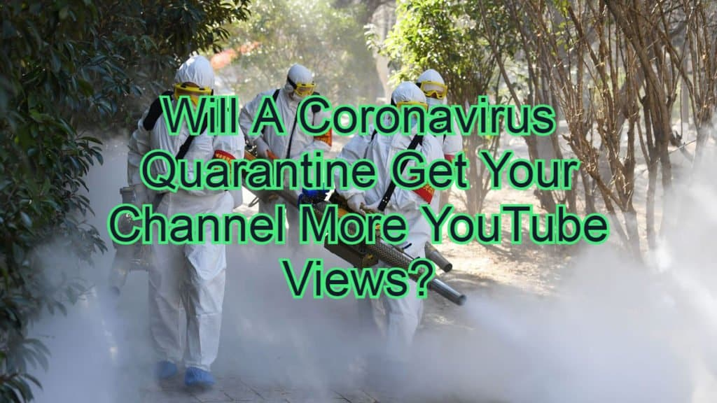 Will A Coronavirus Quarantine Get Your Channel More YouTube Views?