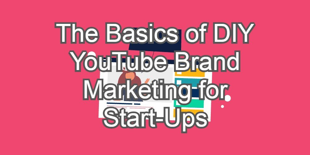 Les bases du marketing de marque YouTube DIY pour les start-ups