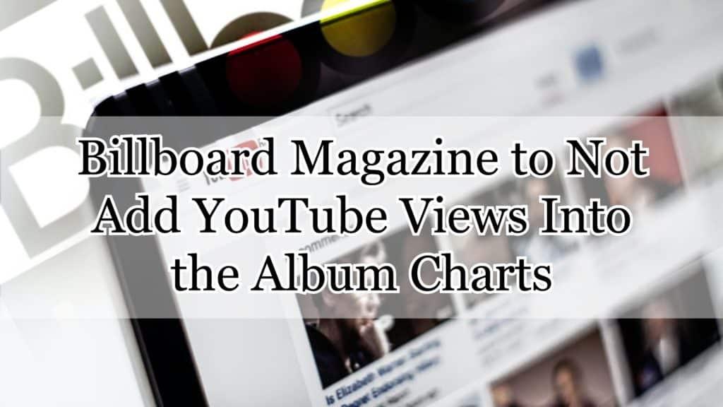 A Billboard Magazine nem adja hozzá a YouTube nézeteit az albumlistához