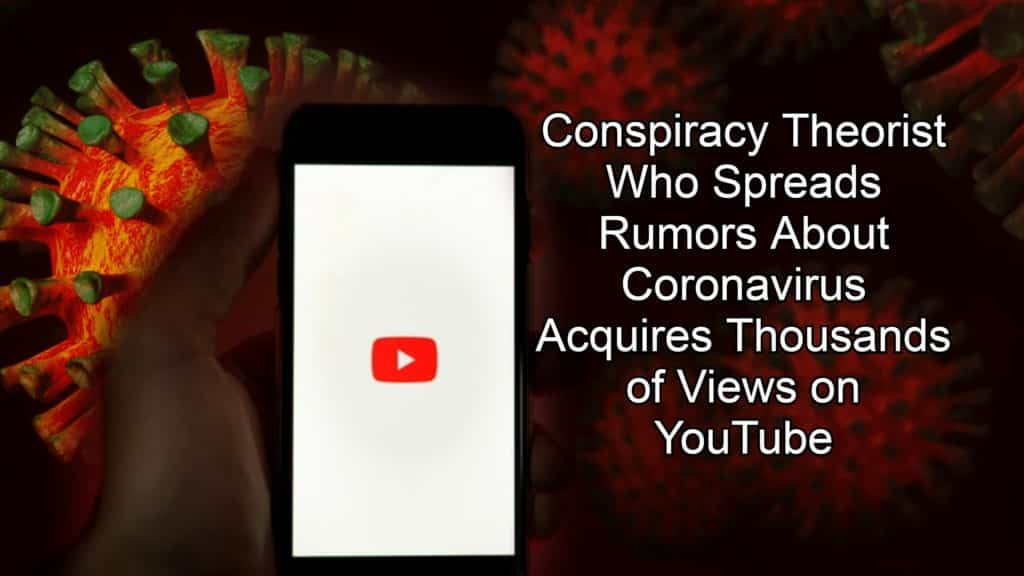 Conspiracy Theorist Who Spreads Rumors About Coronavirus Acquires Thousands of Views on YouTube
