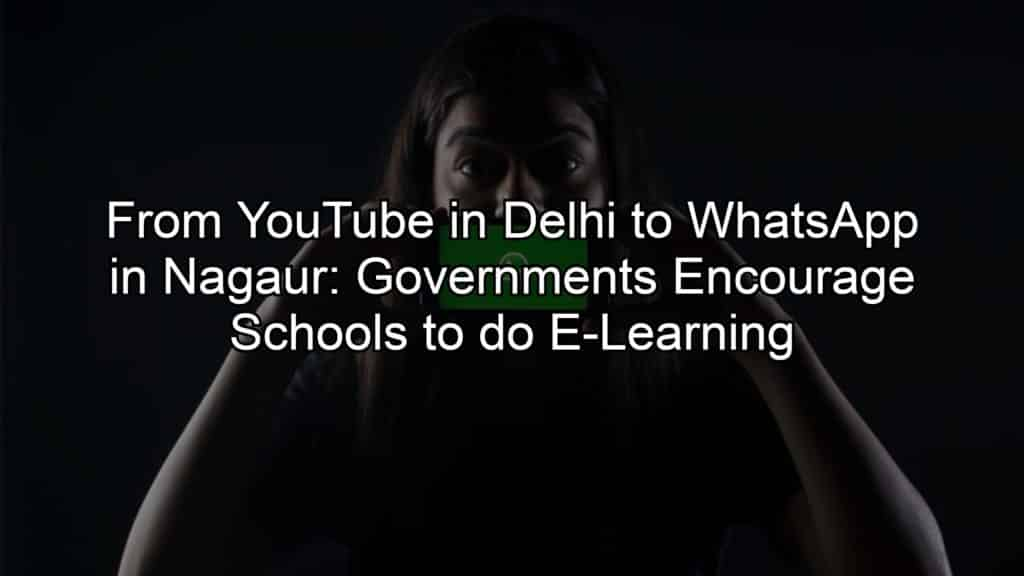 From YouTube in Delhi to WhatsApp in Nagaur: Governments Encourage Schools to do E-Learning