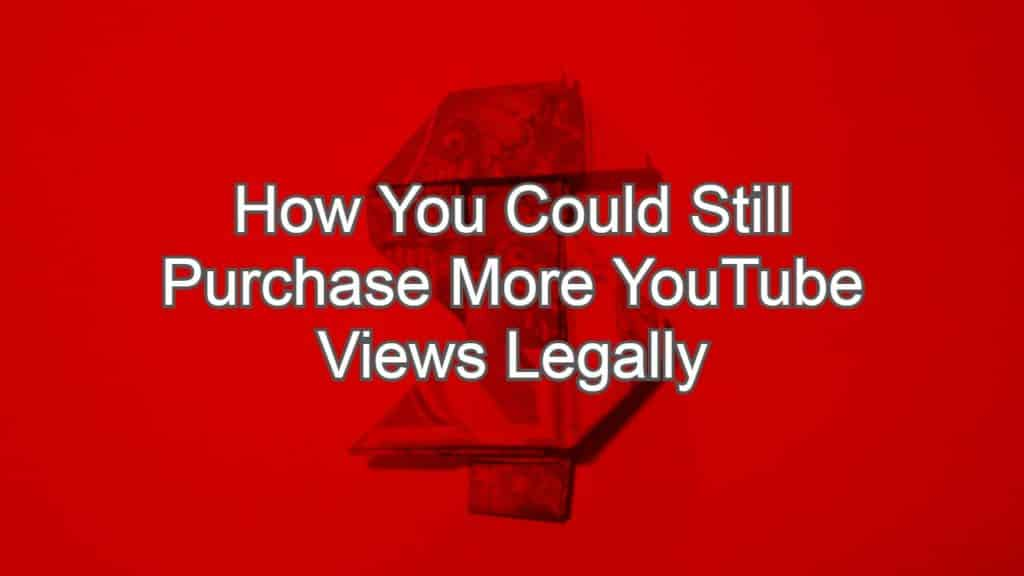 How You Could Still Purchase More YouTube Views Legally
