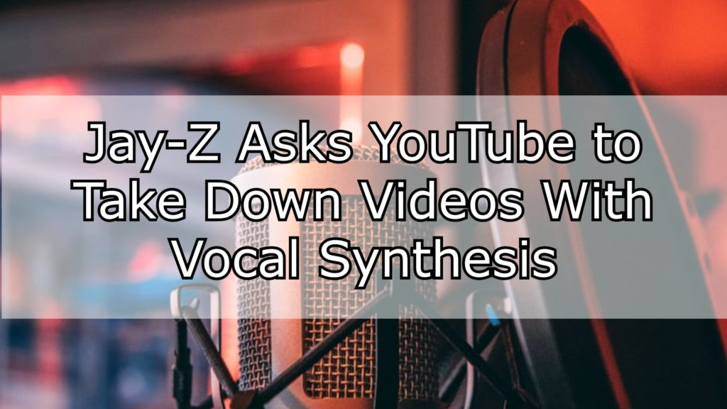 Jay-Z Asks YouTube to Take Down Videos With Vocal Synthesis