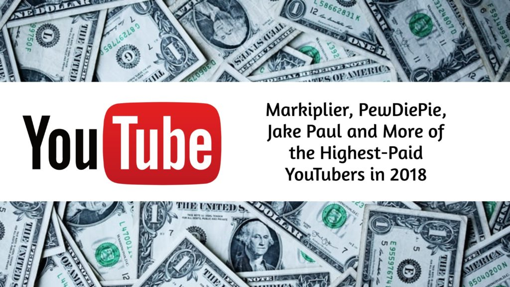 Markiplier, PewDiePie, Jake Paul and More of the Highest-Paid YouTubers in 2018