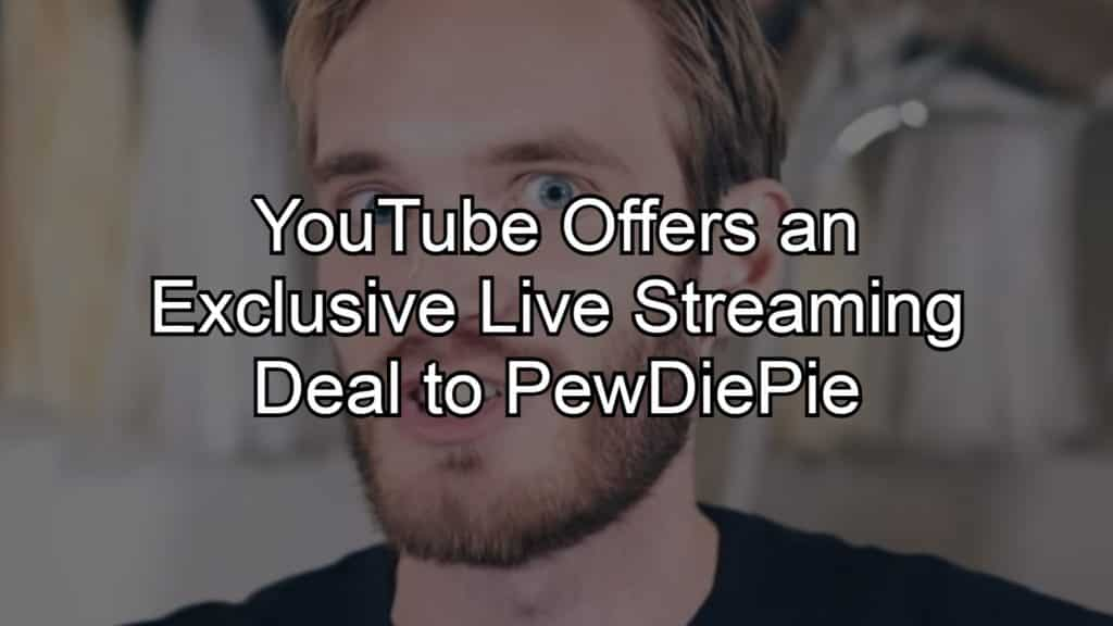 YouTube Offers An Exclusive Live Streaming Deal to PewDiePie