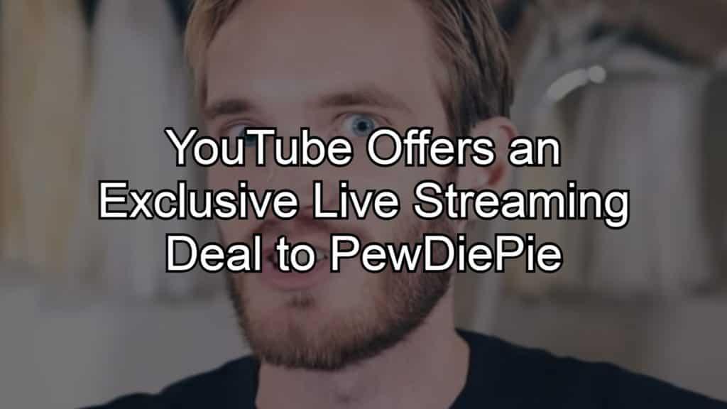 YouTube ofrece un acuerdo exclusivo de transmisión en vivo para PewDiePie