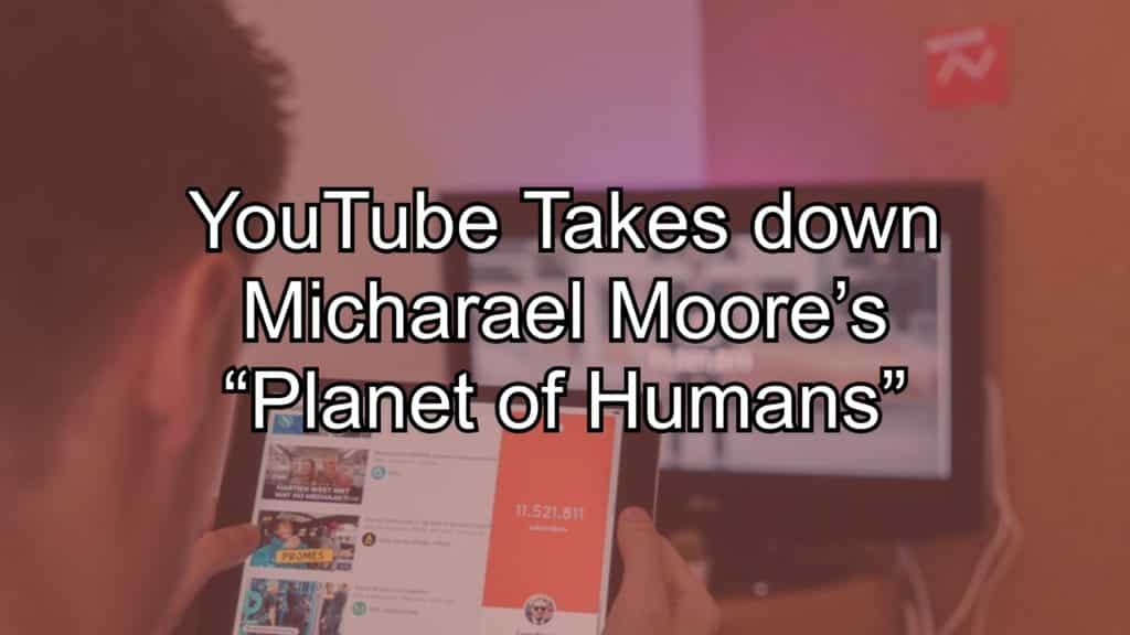 "YouTube Takes down Michael Moore's ""Planet of Humans"""