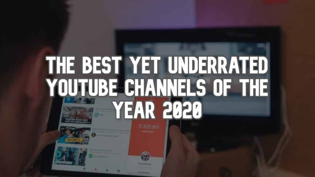 The Best Yet Underrated YouTube Channels of the Year 2020