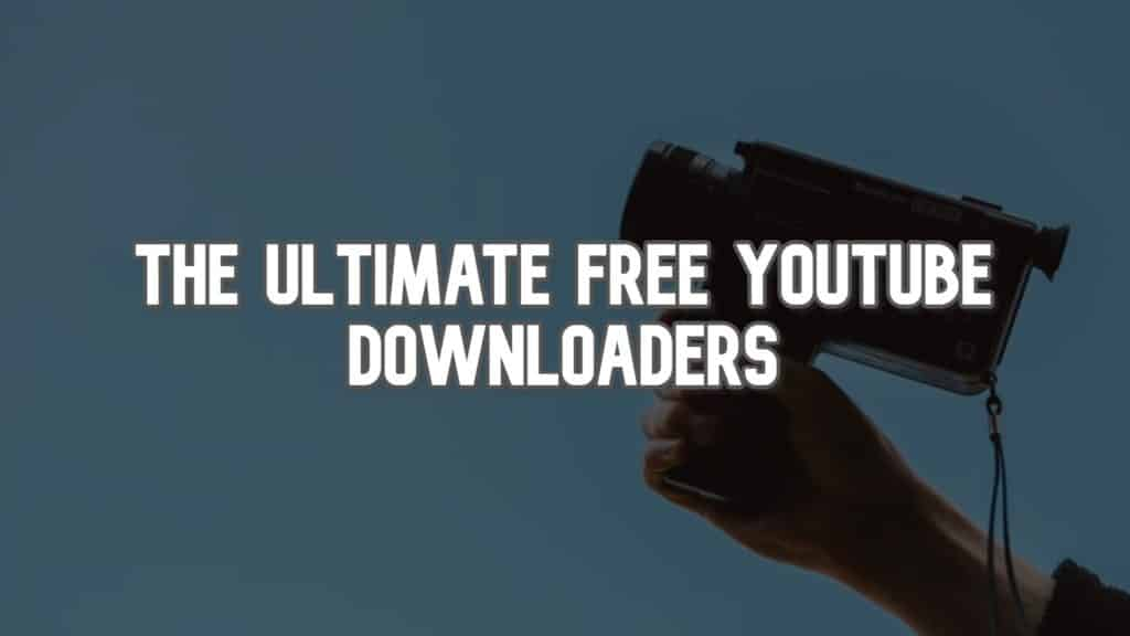 The Ultimate Free YouTube Downloaders